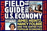 Heintz, James: The Ultimate Field Guide to the U.S. Economy: A Compact and Irreverent Guide to Economic Life in America