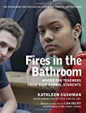 Kathleen Cushman: Fires in the Bathroom: Advice for Teachers from High School Students