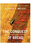 Walker, Richard: The Conquest of Bread: 150 Years of Agribusiness in California