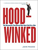 Prados, John: Hoodwinked: The Documents That Reveal How Bush Sold Us a War
