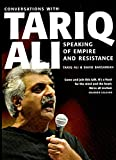 Tariq Ali: Speaking of Empire and Resistance: Conversations with Tariq Ali