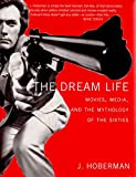 Hoberman, J.: The Dream Life: Movies, Media, And The Mythology Of The Sixties