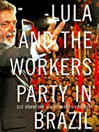 Lula and the Workers Party in Brazil by Sue…