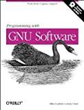 Oram, Andy: Programming with GNU Software: Tools from Cygnus Support (Nutshell Handbooks)