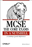 Moncur, Michael G.: McSe the Core Exams in a Nutshell: A Desktop Quick Reference