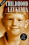 Keene, Nancy: Childhood Leukemia: A Guide for Families, Friends & Caregivers