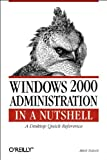 Tulloch, Mitch: Windows 2000 Administration in a Nutshell: A Descktop Quick Reference