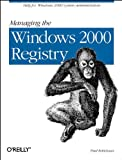 Robichaux, Paul: Managing the Windows 2000 Registry