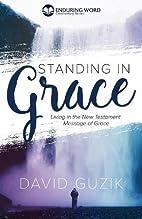 Standing In Grace by David Guzik