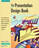 Rabb, Margaret Y.: The Presentation Design Book: Tips, Techniques &amp; Advice for Creating Effective, Attractive Slides, Overheads, Multimedia Presentations, Screen Shows