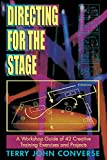 Converse, Terry John: Directing for the Stage: A Workshop Guide of 42 Creative Training Exercises and Projects