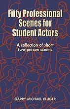 50 Professional Scenes for Student Actors: A…