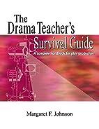 The Drama Teacher's Survival Guide: A…