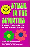 Matthews, Scott: Stuck in the Seventies: 113 Things from the 1970's That Screwed Up the Twentysomething Generation