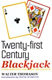 Thomason, Walter: Twenty-First Century Blackjack: A New Strategy for a New Millennium
