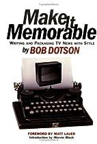 Make it Memorable by Bob Dotson
