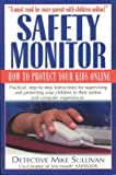 Sullivan, Mike, Detective: Safety Monitor: How to Protect Your Kids Online