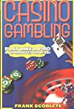 Scoblete, Frank: Casino Gambling: Play Like a Pro in 10 Minutes or Less