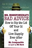 Irresponsible: Mr. Irresponsible&#39;s Bad Advice: How To Rip The Lid Off Your Id And Live Happily Ever After