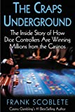 Frank Scoblete: The Craps Underground: The Inside Stroy of How Dice Controllers are Winning Millions from the Casinos