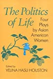 Yamauchi, Wakako: The Politics of Life: Four Plays by Asian American Women