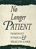Sherwin, Susan: No Longer Patient: Feminist Ethics and Health Care