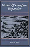 Adas, Michael: Islamic &amp; European Expansion: The Forging of a Global Order