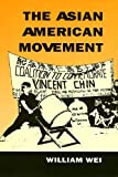 Wei, William: The Asian American Movement