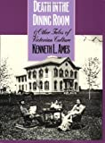 Ames, Kenneth L.: Death in the Dining Room and Other Tales of Victorian Culture