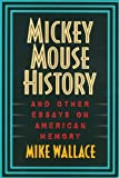 Wallace, Mike: Mickey Mouse History and Other Essays on American Memory