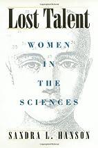 Lost Talent: Women in the Sciences by Sandra…