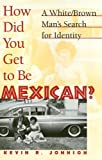 Johnson, Kevin R.: How Did You Get to Be Mexican?: A White/Brown Man&#39;s Search for Identity
