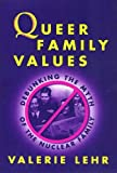 Lehr, Valerie: Queer Family Values: Debunking the Myth of the Nuclear Family