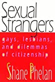 Phelan, Shane: Sexual Strangers: Gays, Lesbians, and Dilemmas of Citizenship