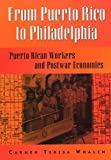 Whalen, Carmen Teresa: From Puerto Rico to Philadelphia: Puerto Rican Workers and Postwar Economies