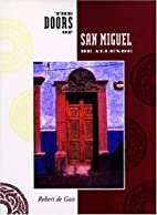 The Doors of San Miguel De Allende by Robert…