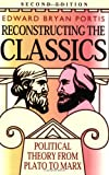 Portis, Edward Bryan: Reconstructing the Classics: Political Theory from Plato to Marx