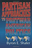 Shafer, Byron E.: Partisan Approaches to Postwar American Politics (American Politics Series)