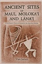 Ancient Sites of Maui, Molokai and Lanai by…