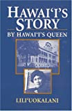 Liliuokalani: Hawaii&#39;s Story by Hawaii&#39;s Queen