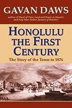 Honolulu: The First Century by Gavan Daws