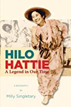 Hilo Hattie: A Legend in Our Time by Milly…