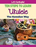 Michael Preston: Let's Kanikapila! Ten Steps To Learn Ukulele the Hawaiian Way