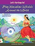 Michael Preston: Let's Kanikapila: Play Hawaiian Ukulele Around the World
