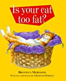 Meredith, Bronwen: Is Your Cat Too Fat?