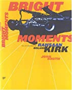 Bright Moments: The Life and Legacy of…