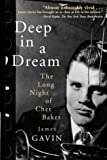 Gavin, James: Deep in a Dream: The Long Night of Chet Baker