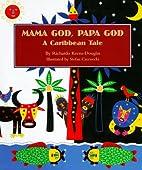 Mama God, Papa God: A Caribbean Tale by…