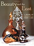 Buonaventura, Wendy: Beauty and the East: A Book of Oriental Body Care
