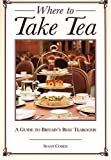 Cohen, Susan: Where to Take Tea: A Gude to Britain's Best Tearooms